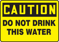 Caution - Do Not Drink This Water - .040 Aluminum - 7'' X 10''