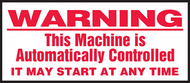 Warning This Machine Is Automatically Controlled It May Start At Any Time