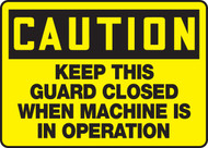 Caution - Keep This Guard Closed When Machine Is In Operation