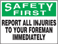 Safety First - Report All Injuries To Your Foreman Immediately