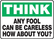 Think - Any Fool Can Be Careless How About You?