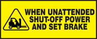 When Unattended Shut-off Power And Set Brake (w/graphic)