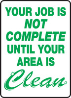 Your Job Is Not Complete Until Your Area Is Clean