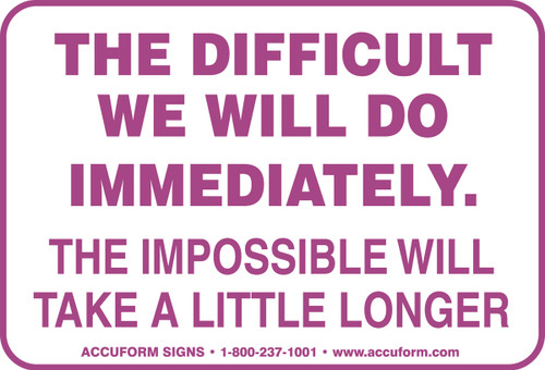 The Difficult We Will Do Immediately The Impossible Will Take A Little