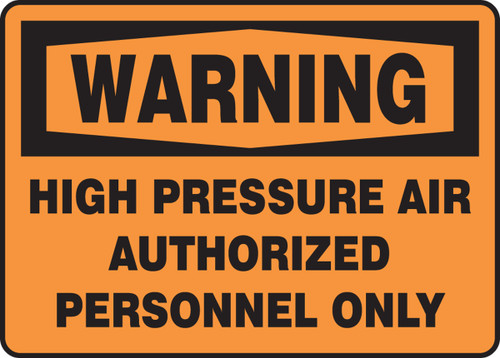 Warning - Warning High Pressure Air Authorized Personnel Only - Dura-Plastic - 7'' X 10''