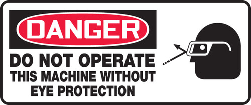 Danger - Do Not Operate This Machine Without Eye Protection