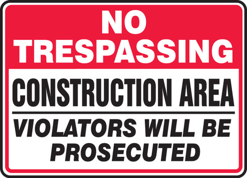 No Trespassing Construction Area Violators Will Be Prosecuted - Safety Sign