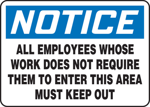 Notice - All Employees Whose Work Does Not Require Them To Enter This Area Must Keep Out - Dura-Plastic - 7'' X 10''