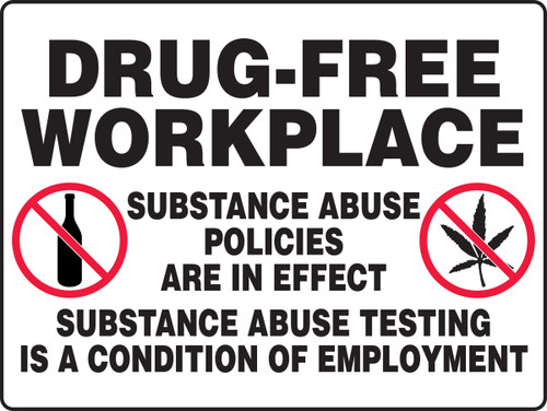 Drug-Free Workplace Substance Abuse Policies Are In Effect Substance Abuse Testing Is A Condition Of Employment (W/Graphic) - Plastic - 18'' X 24''