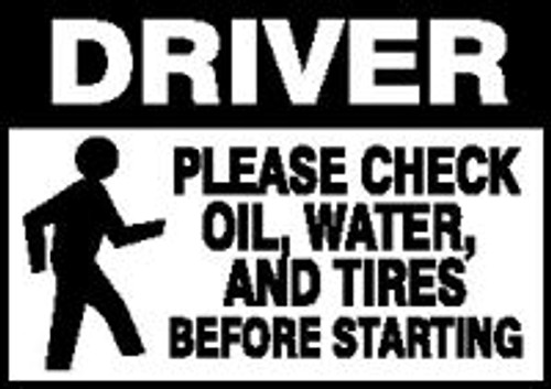 Drivers Please Check Oil, Water And Tires Before Starting (w/graphic)