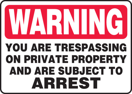 Warning - You Are Trespassing On Private Property And Are Subject To Arrest