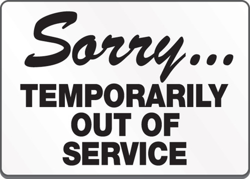 Sorry... Temporarily Out Of Service Sign