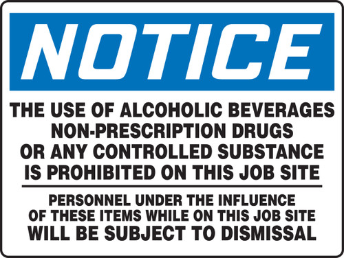 Notice - The Use Of Alcoholic Beverages Non-Prescription Drugs Or Any Controlled Substance Is Prohibited On This Job Site Personnel Under The Influence Of These Items While On This Job Site Will Be Subject To Dismissal - Plastic - 18'' X 24
