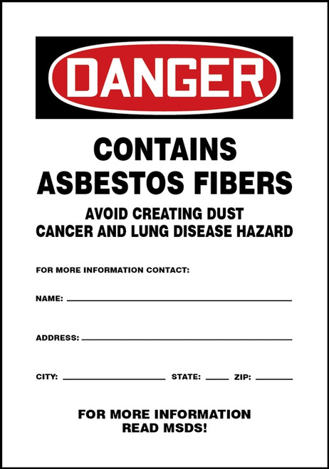 Danger - Danger Contains Asbestos Fibers Avoid Creating Dust Cancer And Lung Disease Hazard For More Information Contact: Name:____ Address: _____ City: _____ State: __ Zip:_____ For More Information Read Msds! - Plastic - 10'' X 7''