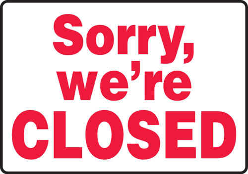 Sorry, We'Re Closed - .040 Aluminum - 10'' X 14''