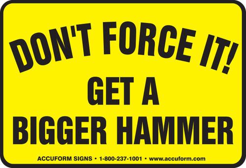 Don''t Force It! Get A Bigger Hammer Label