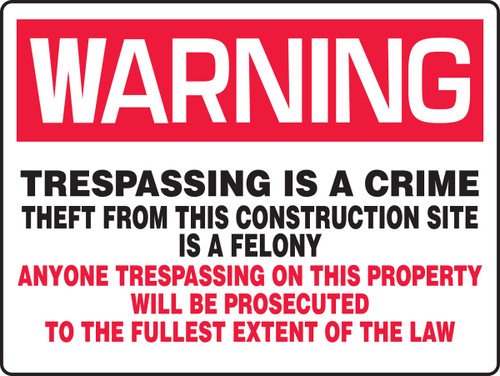 Warning - Trespassing Is A Crime Theft From This Construction Site Is A Felony Anyone Trespassing On This Property Will Be Prosecuted To The Fullest Extent Of The Law - Plastic - 18'' X 24''