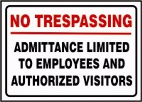 No Trespassing Admittance Limited To Employees And Authorized Visitors