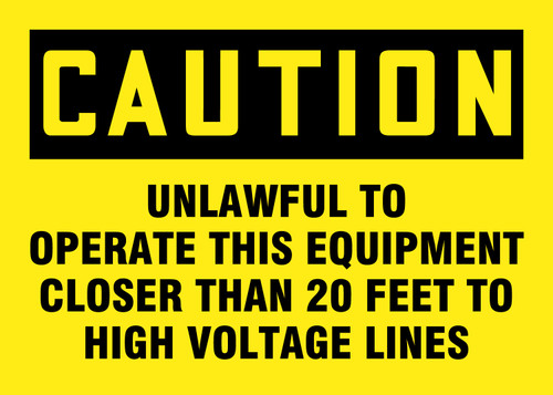 Caution - Caution Unlawful To Operate This Equipment Closer Than 20 Feet To High Voltage Lines - Dura-Plastic - 10'' X 14''