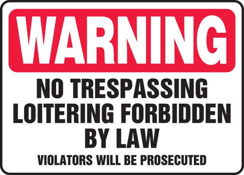 Warning - No Trespassing Loitering Forbidden By Law Violators Will Be Prosecuted - .040 Aluminum - 12'' X 18''