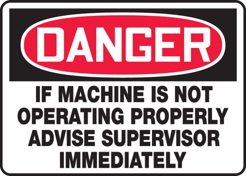 Danger - If  Machine Is Not Operating Properly Advise Supervisor Immediately
