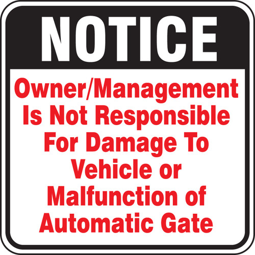 Notice Owner/management Is Not Responsible For Damage To Vehicle Or Malfunction Of Automatic Gate
