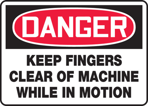 DANGER - Keep Fingers Clear Of Machine While In Motion