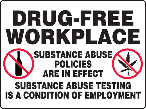 Drug-Free Workplace Substance Abuse Policies Are In Effect Substance Abuse Testing Is A Condition Of Employment (W/Graphic) - Re-Plastic - 18'' X 24''