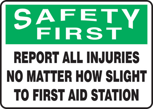 Safety First - Report All Injuries No Matter How Slight To First Aid Station - Adhesive Dura-Vinyl - 10'' X 14''