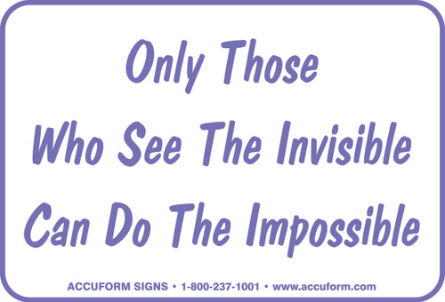 Only Those Who See The Invisible Can Do The Impossible Sign