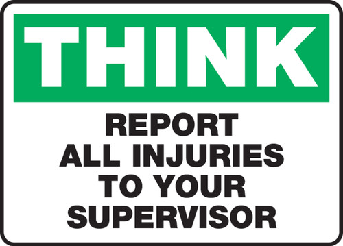 Think - Report All Inuries To Your Supervisor