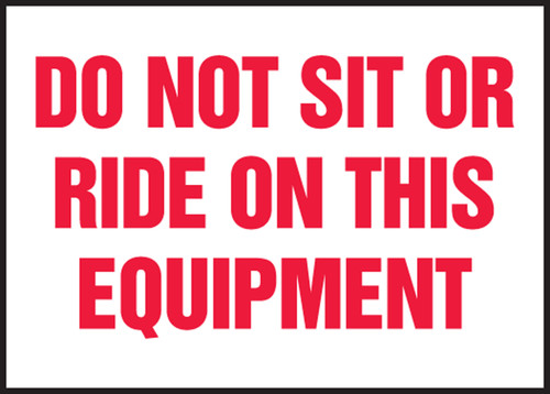 Do Not Sit Or Ride On This Equipment