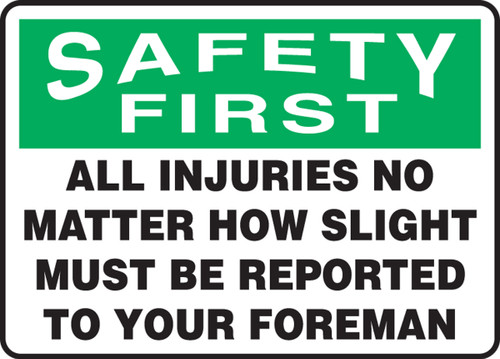 Safety First - All Injuries No Matter How Slight Must Be Reported To Your Foreman - Dura-Fiberglass - 7'' X 10''