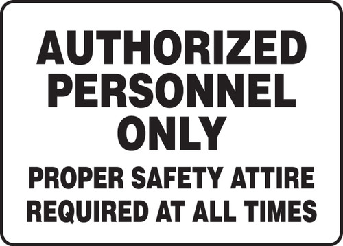 Authorized Personnel Only Proper Safety Attire Required At All Times - Aluma-Lite - 7'' X 10''