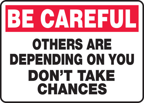 Be Careful - Others Are Depending On You Don'T Take Chances - Dura-Fiberglass - 10'' X 14''