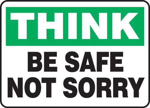 Think - Be Safe Not Sorry