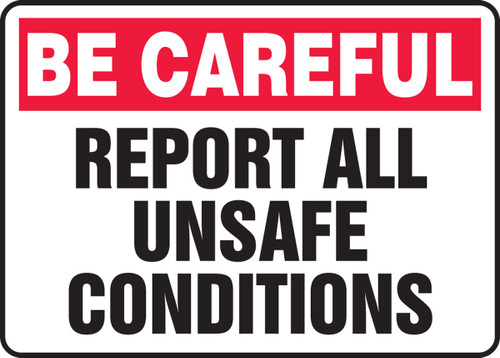 Be Careful - Report All Unsafe Conditions