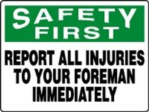 Safety First - Report All Injuries To Your Foreman Immediately 2