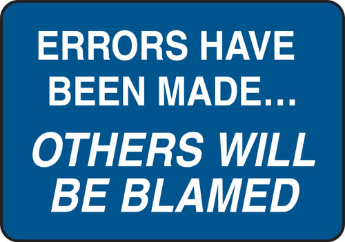 Errors Have Been Make ... Others Will Be Blamed