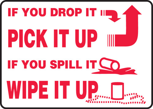IF YOUR DROP IT PICK IT UP IF YOU SPILL IT WIPE IT UP  SIGN MHSK549