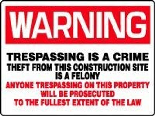 Warning - Trespassing Is A Crime Theft From This Construction Site Is A Felony Anyone Trespassing On This Property Will Be Prosecuted To The Fullest Extent Of The Law