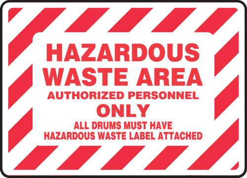 Hazardous Waste Area Authorized Personnel Only All Drums Must Have Hazardous Waste Label Attached - Dura-Plastic - 7'' X 10''