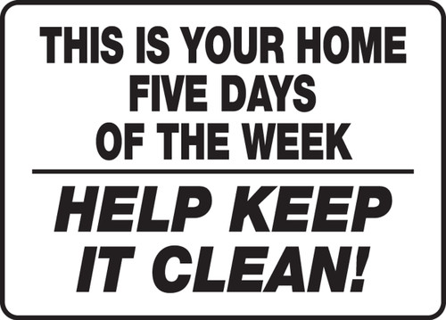 This Is Your Home Five Days Of The Week Help Keep It Clean!