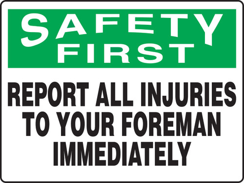 Safety First - Report All Injuries To Your Foreman Immediately 1