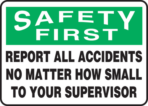 OSHA Safety First Safety Sign: Report All Accidents No Matter How Small To Your Supervisor
