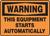 Warning - This Equipment Starts Automatically - Adhesive Dura-Vinyl - 10'' X 14''