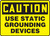Caution - Use Static Grounding Devices