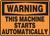 Warning - This Machine Starts Automatically - Dura-Fiberglass - 7'' X 10''