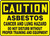 Caution - Asbestos Cancer And Lung Hazard Do Not Disturb Without Proper Training And Equipment - .040 Aluminum - 10'' X 14''