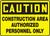 Caution - Construction Area Authorized Personnel Only 1